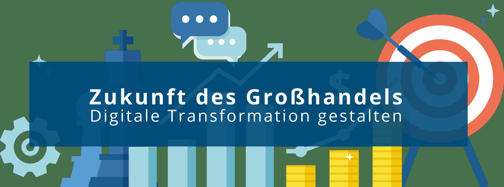 Zukunft des Großhandels - Digitale Transformation gestalten